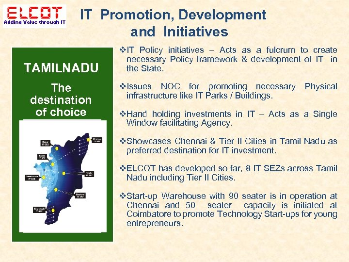 IT Promotion, Development and Initiatives TAMILNADU The destination of choice IT Policy initiatives –