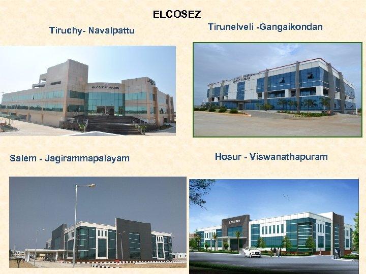 ELCOSEZ Tiruchy- Navalpattu Salem - Jagirammapalayam Tirunelveli -Gangaikondan Hosur - Viswanathapuram