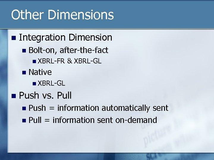 Other Dimensions n Integration Dimension n Bolt-on, after-the-fact n XBRL-FR n & XBRL-GL Native