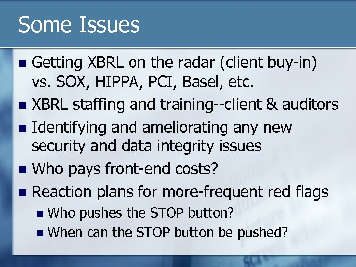 Some Issues Getting XBRL on the radar (client buy-in) vs. SOX, HIPPA, PCI, Basel,