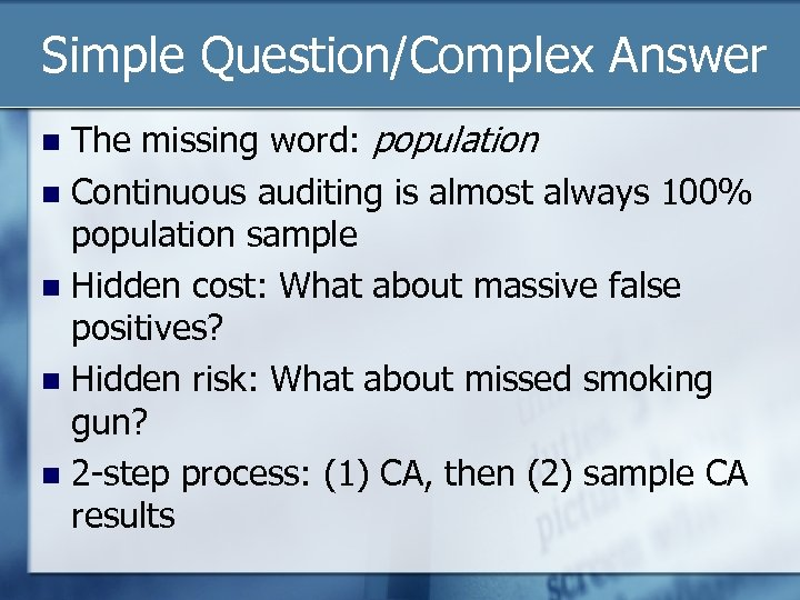 Simple Question/Complex Answer The missing word: population n Continuous auditing is almost always 100%
