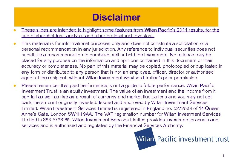 Disclaimer l These slides are intended to highlight some features from Witan Pacific's 2011