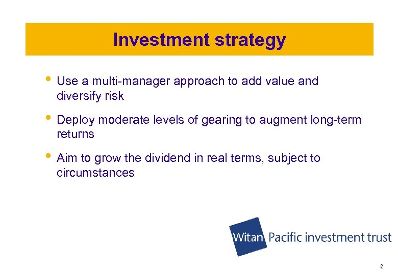 Investment strategy • Use a multi-manager approach to add value and diversify risk •