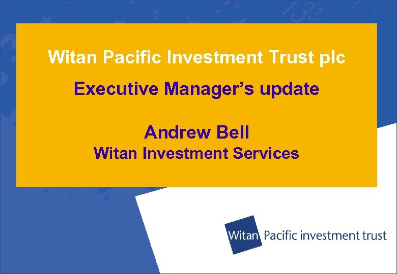 Witan Pacific Investment Trust plc Executive Manager's update Andrew Bell Witan Investment Services