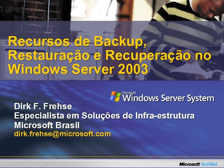 Recursos de Backup, Restauração e Recuperação no Windows Server 2003 Dirk F. Frehse Especialista