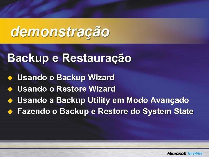 demonstração Backup e Restauração u u Usando o Backup Wizard Usando o Restore Wizard
