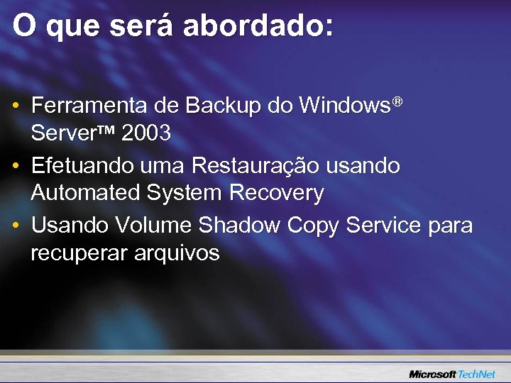 O que será abordado: • Ferramenta de Backup do Windows® Server™ 2003 • Efetuando