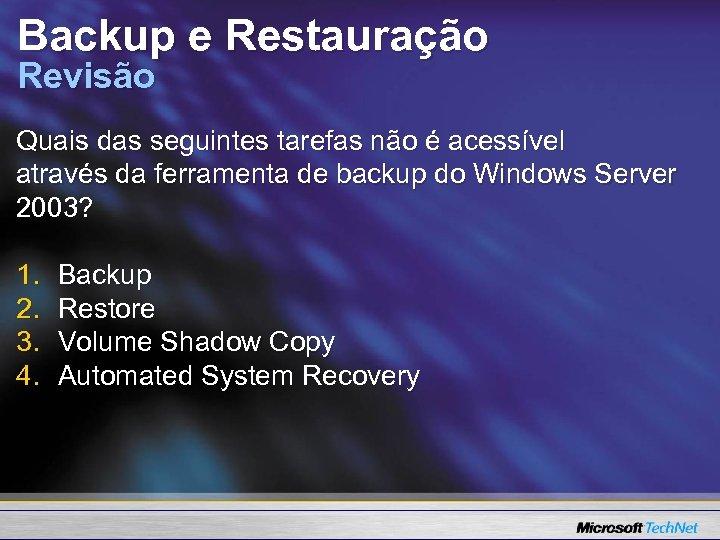 Backup e Restauração Revisão Quais das seguintes tarefas não é acessível através da ferramenta