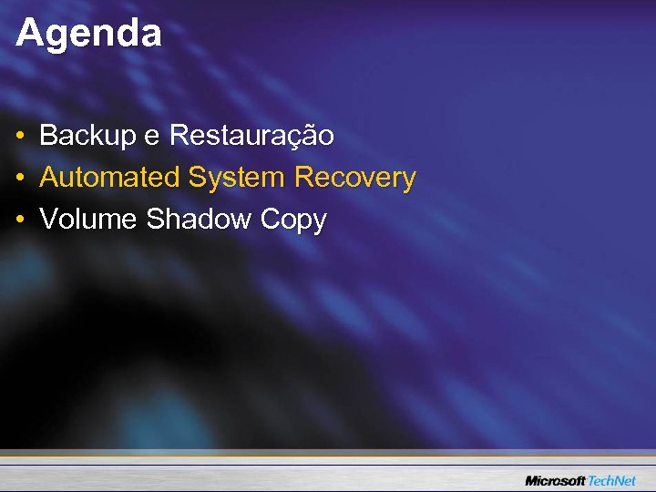 Agenda • • • Backup e Restauração Automated System Recovery Volume Shadow Copy