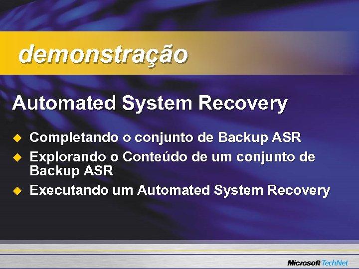 demonstração Automated System Recovery u u u Completando o conjunto de Backup ASR Explorando