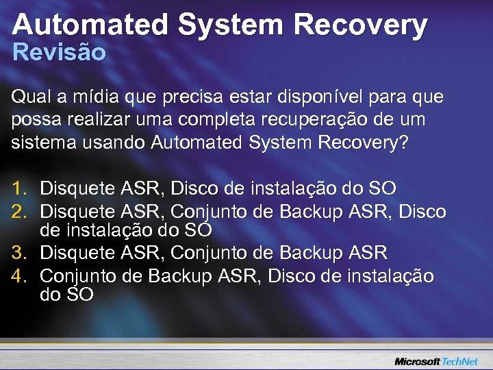 Automated System Recovery Revisão Qual a mídia que precisa estar disponível para que possa