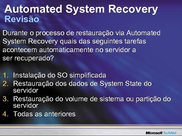 Automated System Recovery Revisão Durante o processo de restauração via Automated System Recovery quais