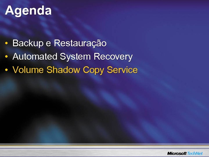 Agenda • • • Backup e Restauração Automated System Recovery Volume Shadow Copy Service
