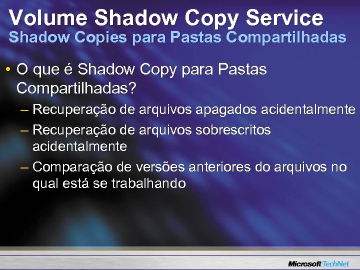 Volume Shadow Copy Service Shadow Copies para Pastas Compartilhadas • O que é Shadow