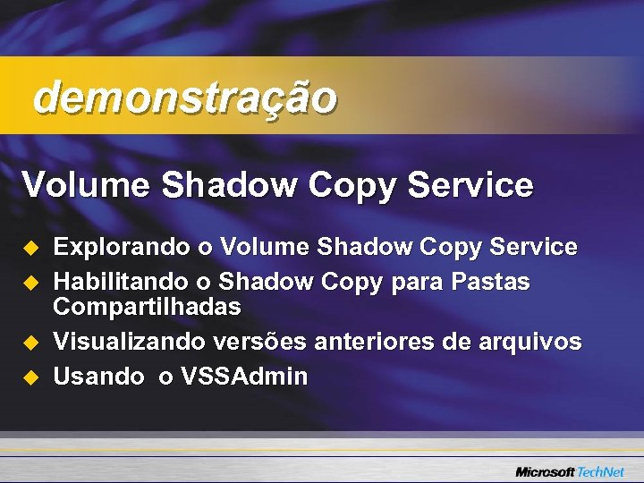 demonstração Volume Shadow Copy Service u u Explorando o Volume Shadow Copy Service Habilitando