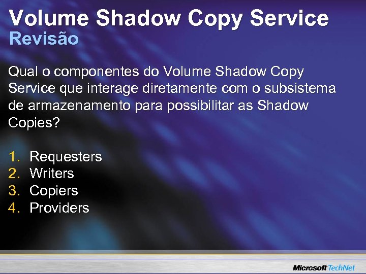 Volume Shadow Copy Service Revisão Qual o componentes do Volume Shadow Copy Service que