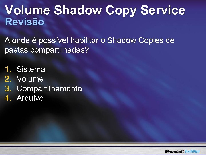 Volume Shadow Copy Service Revisão A onde é possível habilitar o Shadow Copies de