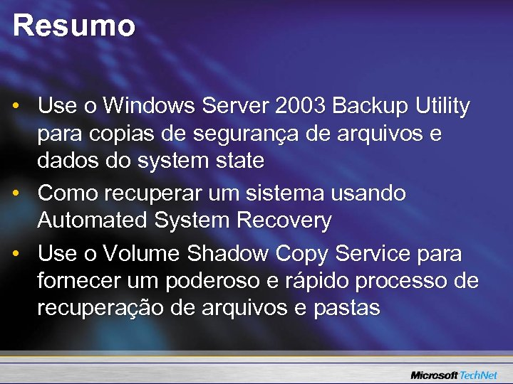 Resumo • Use o Windows Server 2003 Backup Utility para copias de segurança de