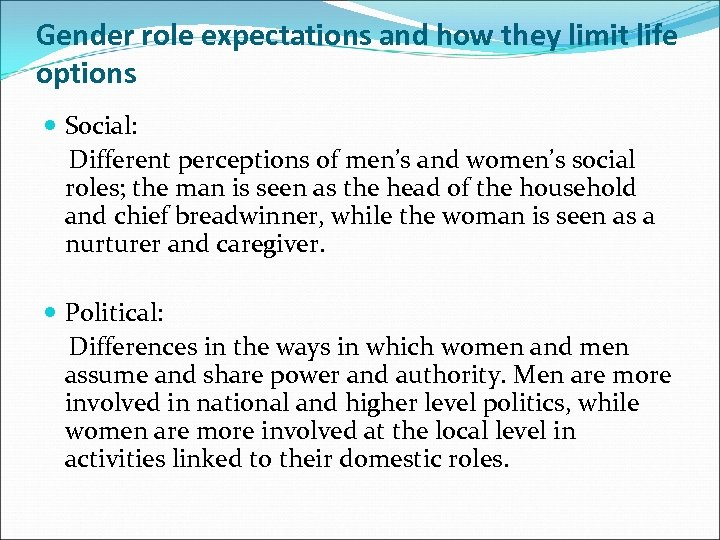 Gender role expectations and how they limit life options Social: Different perceptions of men's