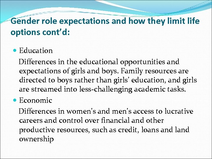 Gender role expectations and how they limit life options cont'd: Education Differences in the