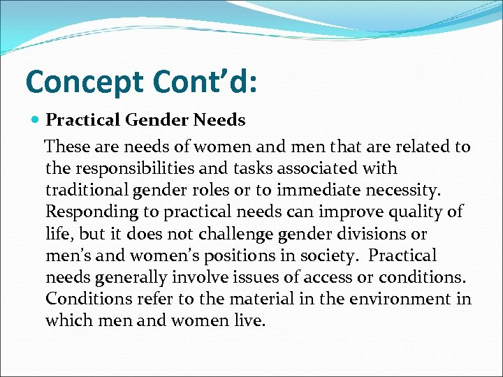 Concept Cont'd: Practical Gender Needs These are needs of women and men that are