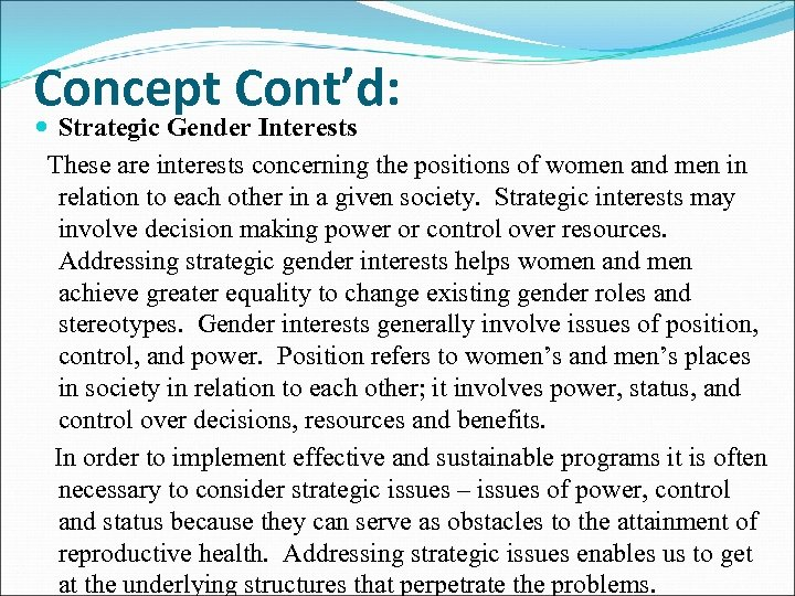 Concept Cont'd: Strategic Gender Interests These are interests concerning the positions of women and