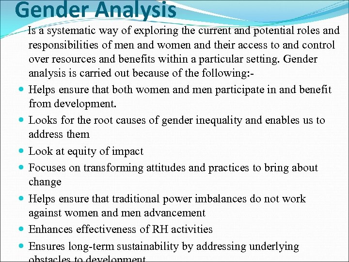 Gender Analysis Is a systematic way of exploring the current and potential roles and