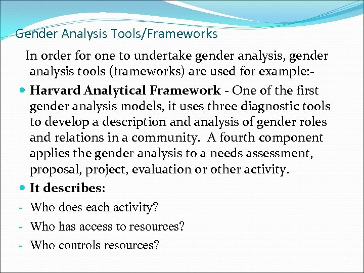 Gender Analysis Tools/Frameworks In order for one to undertake gender analysis, gender analysis tools