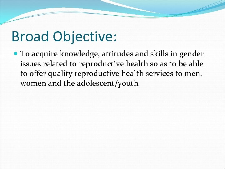 Broad Objective: To acquire knowledge, attitudes and skills in gender issues related to reproductive