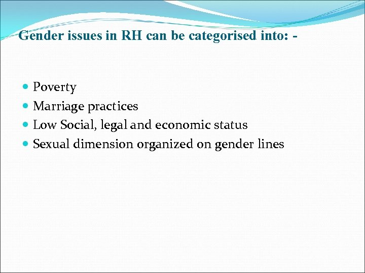 Gender issues in RH can be categorised into: - Poverty Marriage practices Low Social,
