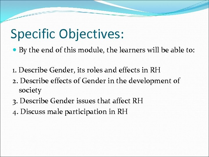 Specific Objectives: By the end of this module, the learners will be able to: