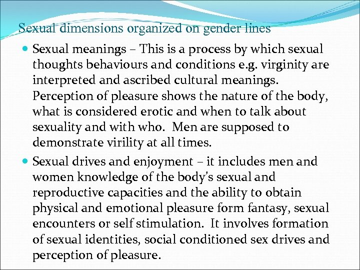 Sexual dimensions organized on gender lines Sexual meanings – This is a process by