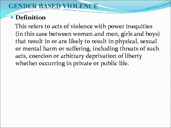 GENDER BASED VIOLENCE Definition This refers to acts of violence with power inequities (in