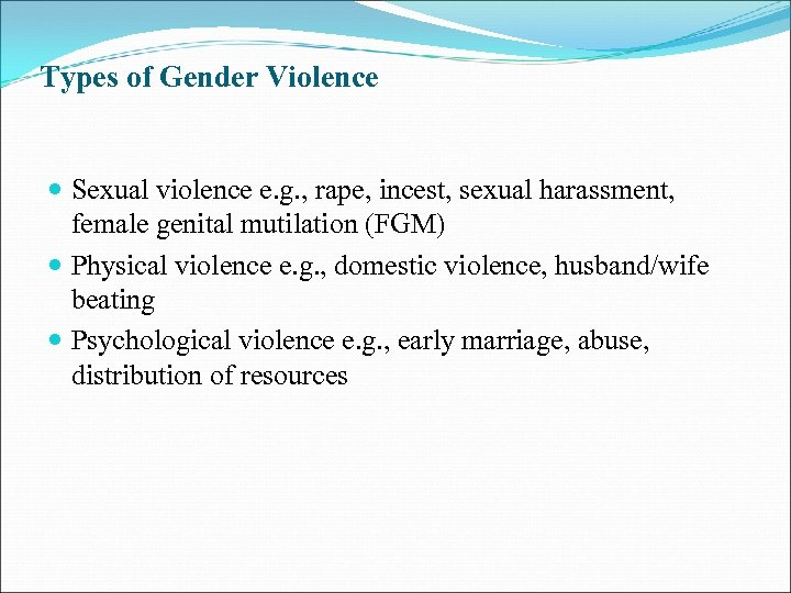 Types of Gender Violence Sexual violence e. g. , rape, incest, sexual harassment, female