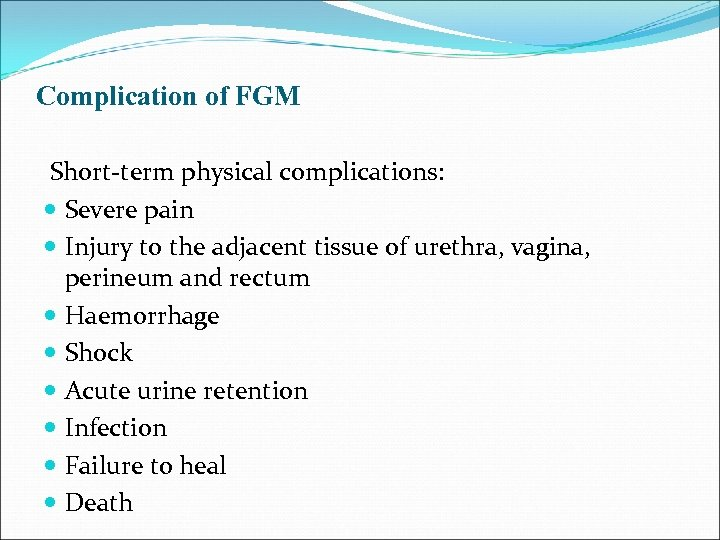 Complication of FGM Short-term physical complications: Severe pain Injury to the adjacent tissue of