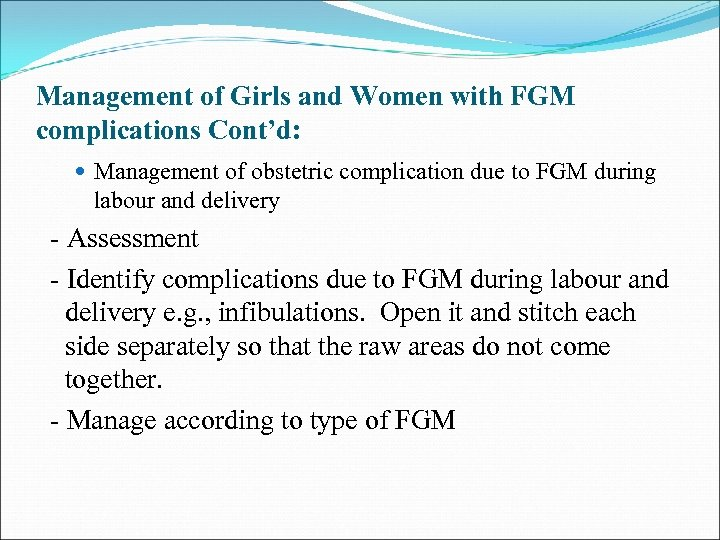 Management of Girls and Women with FGM complications Cont'd: Management of obstetric complication due