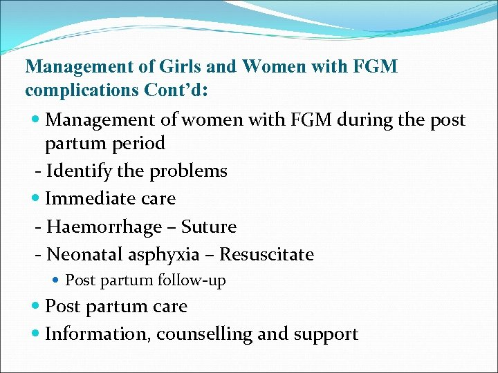 Management of Girls and Women with FGM complications Cont'd: Management of women with FGM