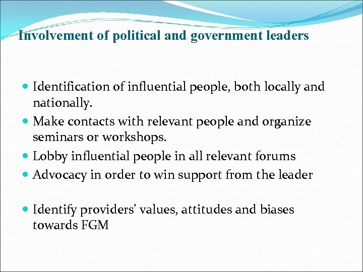 Involvement of political and government leaders Identification of influential people, both locally and nationally.