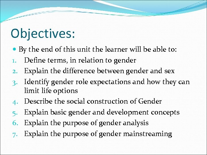 Objectives: By the end of this unit the learner will be able to: 1.
