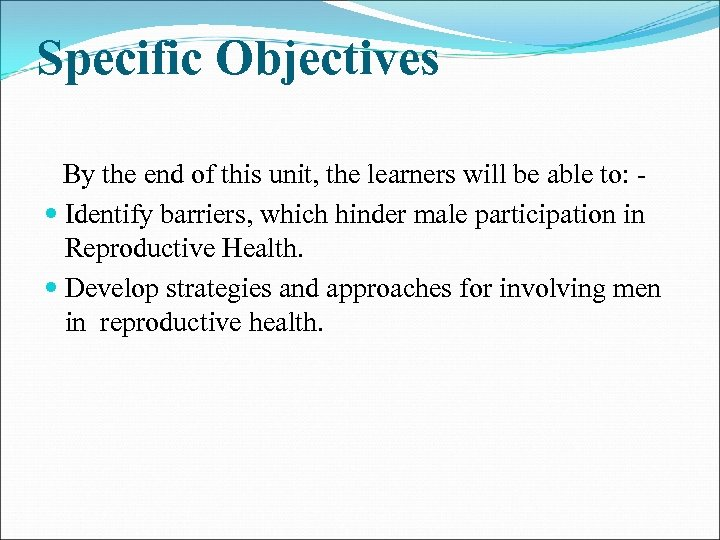 Specific Objectives By the end of this unit, the learners will be able to:
