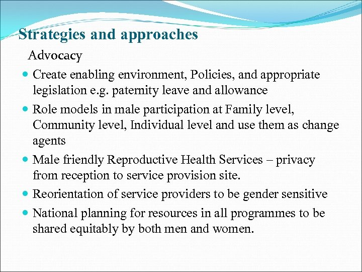 Strategies and approaches Advocacy Create enabling environment, Policies, and appropriate legislation e. g. paternity