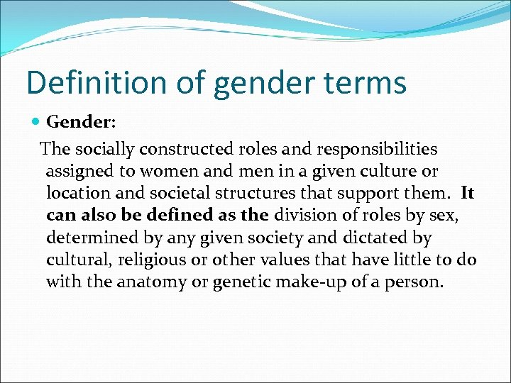Definition of gender terms Gender: The socially constructed roles and responsibilities assigned to women
