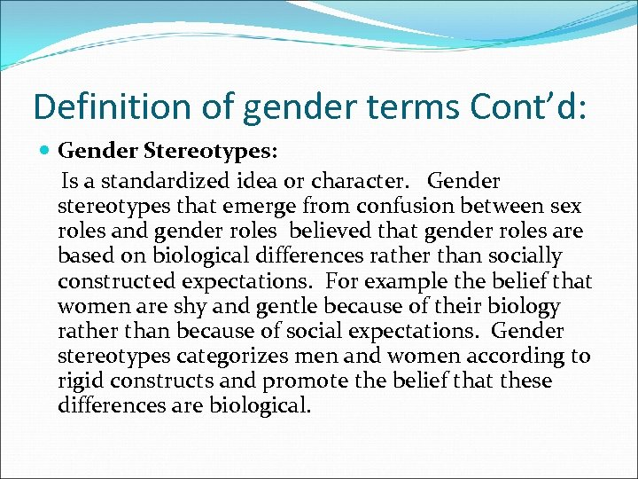 Definition of gender terms Cont'd: Gender Stereotypes: Is a standardized idea or character. Gender
