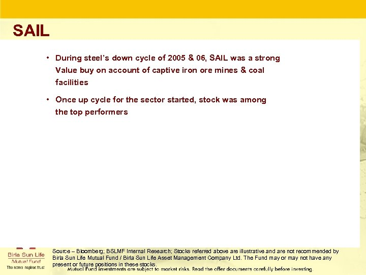 SAIL • During steel's down cycle of 2005 & 06, SAIL was a strong