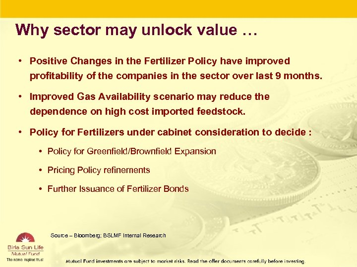 Why sector may unlock value … • Positive Changes in the Fertilizer Policy have