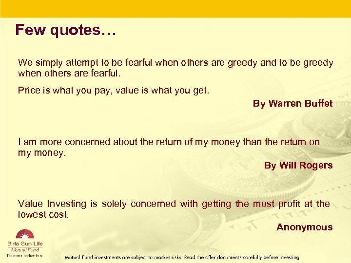 Few quotes… We simply attempt to be fearful when others are greedy and to