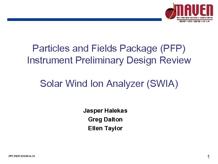 Particles and Fields Package (PFP) Instrument Preliminary Design Review Solar Wind Ion Analyzer (SWIA)