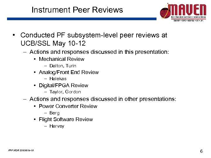 Instrument Peer Reviews • Conducted PF subsystem-level peer reviews at UCB/SSL May 10 -12