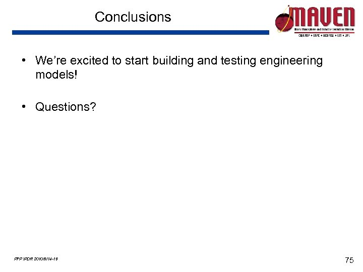 Conclusions • We're excited to start building and testing engineering models! • Questions? PFP