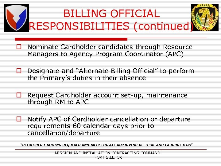 BILLING OFFICIAL RESPONSIBILITIES (continued) o Nominate Cardholder candidates through Resource Managers to Agency Program